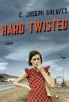 Hard Twisted - C. Joseph Greaves