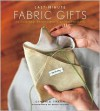 Last-Minute Fabric Gifts: 30 Hand-Sew, Machine-Sew, and No-Sew Projects (Sewing) - Cynthia Treen, Karen Philippi