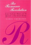 The Romance Revolution: Erotic Novels for Women and the Quest for a New Sexual Identity - Carol Thurston
