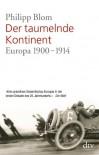 Der taumelnde Kontinent: Europa 1900 - 1914 - Philipp Blom