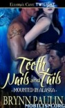 Teeth, Nails and Tails (Mounted in Alaska, Book One) - Brynn Paulin