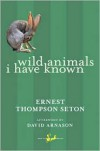 Wild Animals I Have Known - Ernest Thompson Seton