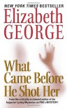 What Came Before He Shot Her (Inspector Lynley #14) - Elizabeth  George