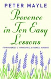 Provence in Ten Easy Lessons: From Provence A-Z: A Francophile's Essential Handbook (Vintage Departures) - Peter Mayle