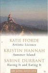 Of Love & Life: Artistic License / Summer Island / Having It and Eating It - Katie Fforde, Kristin Hannah, Sabine Durrant