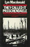 They Called it Passchendaele: Story of the Third Battle of Ypres and of the Men Who Fought in it - Lyn Macdonald