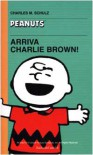 Arriva Charlie Brown! - Charles M. Schulz