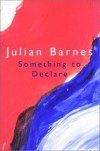 Something to Declare - Julian Barnes