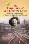The Children of Willesden Lane: Beyond the Kindertransport:  A Memoir of Music, Love, and Survival - Mona Golabek, Lee Cohen