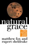 Natural Grace: Dialogues on creation, darkness, and the soul in spirituality and science - Matthew Fox, Rupert Sheldrake