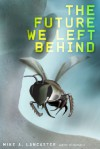 The Future We Left Behind  - Mike A. Lancaster