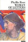 Woman Of Letters: A Life Of Virginia Woolf - Phyllis Rose