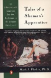 Tales of a Shaman's Apprentice: An Ethnobotanist Searches for New Medicines in the Rain Forest - Mark J. Plotkin