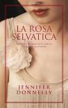 La rosa selvatica - Sara Caraffini, Jennifer Donnelly