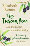 The Tuscan Year: Life And Food In An Italian Valley - Elizabeth Romer