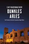 Dunkles Arles: Ein Provence-Krimi mit Capitaine Roger Blanc (5) - Cay Rademacher