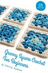 Granny Square Crochet for Beginners US Version - Shelley Husband