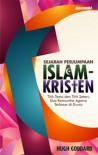 Sejarah Perjumpaan Islam-Kristen: Titik Temu dan Titik Seteru Dua Komunitas Agama Terbesar di Dunia - Hugh Goddard