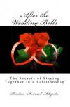 After the Wedding Bells: The Secrets of Staying Together in a Relationship - MR Biodun Samuel Adepetu