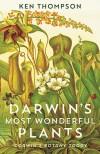 Darwin's Most Wonderful Plants: Darwin's Botany Today - Ken Thompson