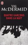 Quatre garçons dans la nuit - Val McDermid, Arthur Greenspan, Philippe Bonnet