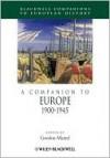 A Companion to Europe 1900-1945 - Gordon Martel
