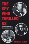 The Spy Who Thrilled Us: A Guide to the Best of Cinematic James Bond - Michael DiLeo