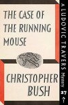 The Case of the Running Mouse (A Ludovic Travers Mystery) - Christopher Bush