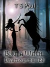 Born a Witch... Drafted by the FBI! (The Federal Witch Book 0) - T S Paul
