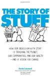 The Story of Stuff: How Our Obsession with Stuff Is Trashing the Planet, Our Communities, and Our Health-and a Vision for Change - Annie Leonard
