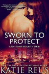 Sworn to Protect (Red Stone Security Series Book 11) - Katie Reus