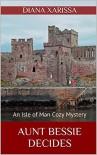 Aunt Bessie Decides (An Isle of Man Cozy Mystery Book 4) - Diana Xarissa
