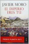 El Imperio eres tú: Premio Planeta 2011 (Autores Españoles E Iberoamer.) - Javier Moro