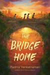 The Bridge Home - Padma Venkatraman