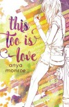 This Too Is Love - Anya Monroe