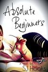 Absolute Beginners (An Absolute Novel Book 1) - SJ Hooks