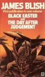 Black Easter/The Day After Judgement - James Blish