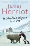 It Shouldn't Happen to a Vet - James Herriot