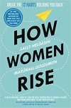 How Women Rise: Break the 12 Habits Holding You Back  - Marshall Goldsmith, Sally Helgesen