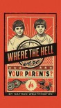Where the Hell Were Your Parents? - Nathan Weathington