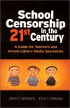 School Censorship in the 21st Century: A Guide for Teachers and School Library Media Specialists - John S. Simmons