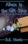 Aliens in the Gift Shop - D.E.  Morris
