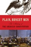 Plain, Honest Men: The Making of the American Constitution - Richard Beeman