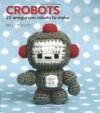 Crobots: 20 Amigurumi Robots to Make - Nelly Pailloux
