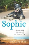 Sophie: The Incredible True Story of the Castaway Dog - Emma Pearse