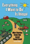 Everything I Want To Do Is Illegal: War Stories from the Local Food Front - Joel Salatin