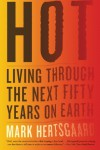 Hot: Living Through the Next Fifty Years on Earth - Mark Hertsgaard
