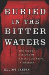 Buried in the Bitter Waters: The Hidden History of Racial Cleansing in America - Elliot Jaspin