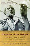 Histories of the Hanged: The Dirty War in Kenya and the End of Empire - David Anderson