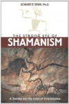 The Strong Eye of Shamanism: A Journey into the Caves of Consciousness - Robert E. Ryan Ph.D.